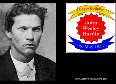 Birthday of John Wesley Hardin (but I doubt it was happy)
