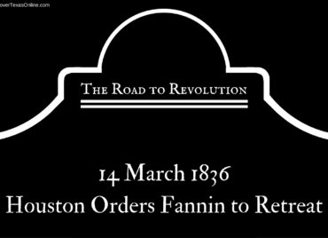 Road to Revolution: Houston Orders Fannin to Retreat