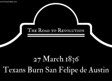 Road to Revolution: Texans Burn San Felipe de Austin